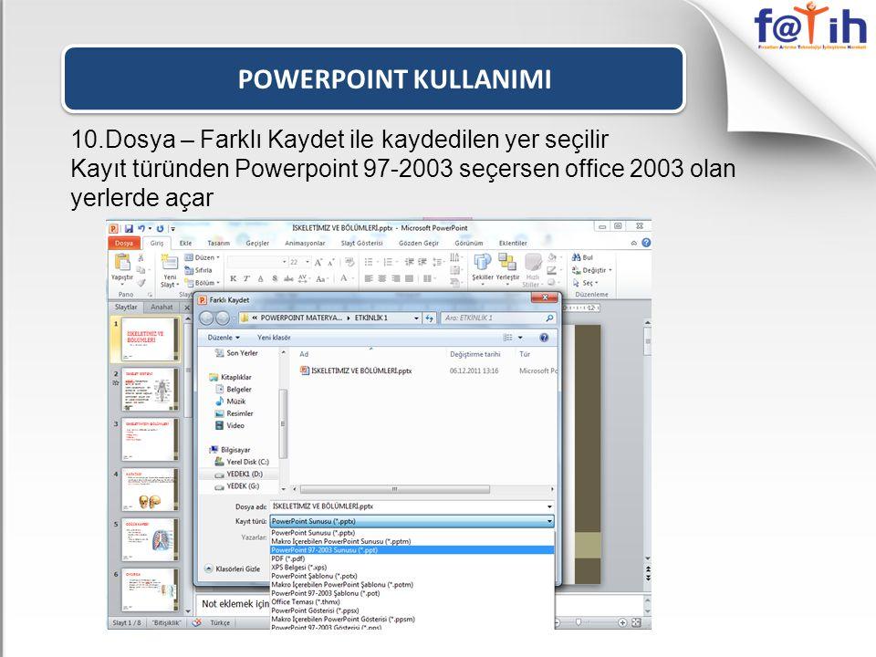 POWERPOINT KULLANIMI 10.Dosya – Farklı Kaydet ile kaydedilen yer seçilir.