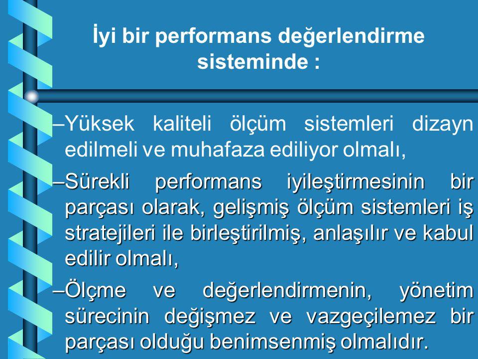 İyi bir performans değerlendirme sisteminde :