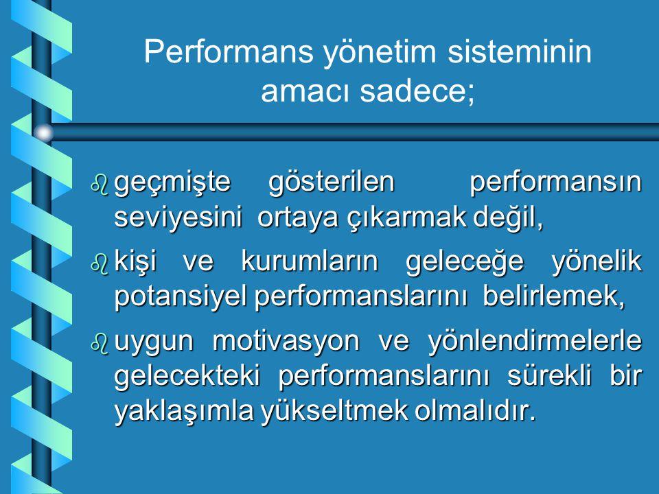 Performans yönetim sisteminin amacı sadece;