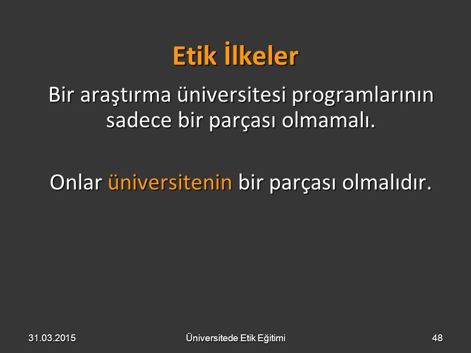 Etik İlkeler Bir araştırma üniversitesi programlarının sadece bir parçası olmamalı. Onlar üniversitenin bir parçası olmalıdır.