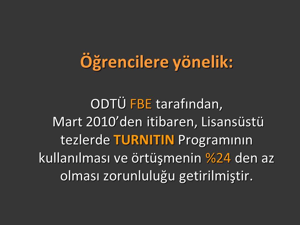 Öğrencilere yönelik: ODTÜ FBE tarafından, Mart 2010'den itibaren, Lisansüstü tezlerde TURNITIN Programının kullanılması ve örtüşmenin %24 den az olması zorunluluğu getirilmiştir.