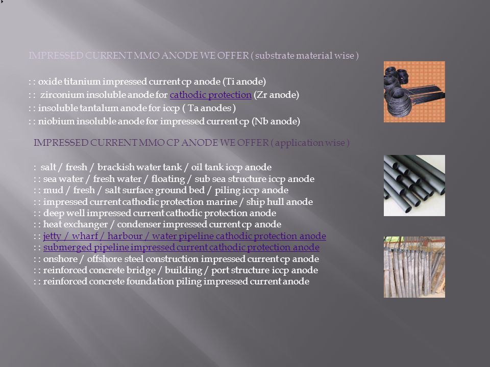 IMPRESSED CURRENT MMO ANODE WE OFFER ( substrate material wise )