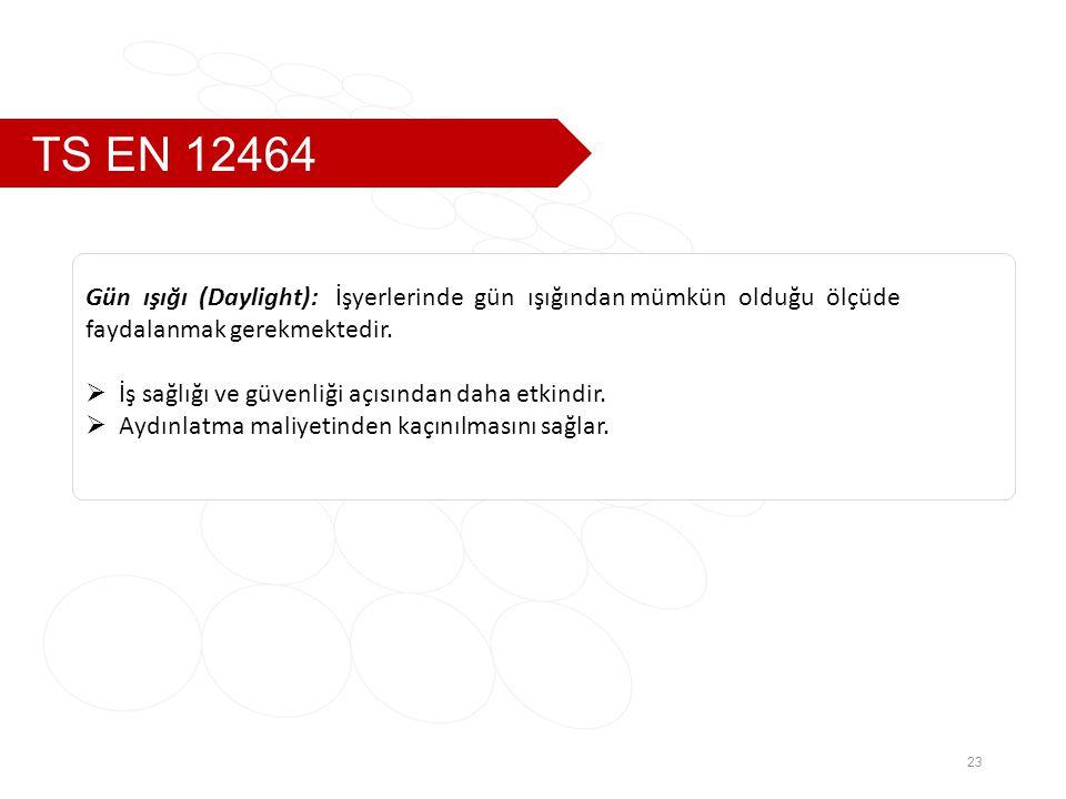 TS EN 12464 Gün ışığı (Daylight): İşyerlerinde gün ışığından mümkün olduğu ölçüde. faydalanmak gerekmektedir.