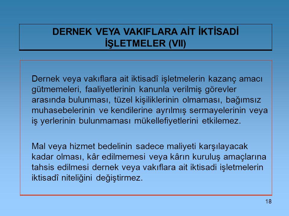 DERNEK VEYA VAKIFLARA AİT İKTİSADİ İŞLETMELER (VII)