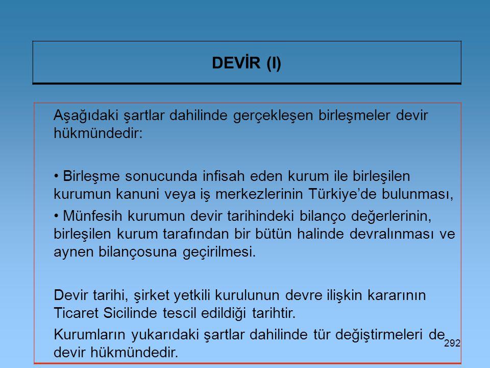 DEVİR (I) Aşağıdaki şartlar dahilinde gerçekleşen birleşmeler devir hükmündedir: