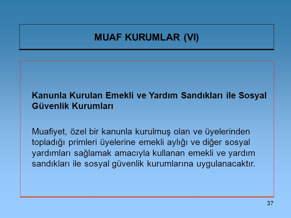 MUAF KURUMLAR (VI) Kanunla Kurulan Emekli ve Yardım Sandıkları ile Sosyal Güvenlik Kurumları.