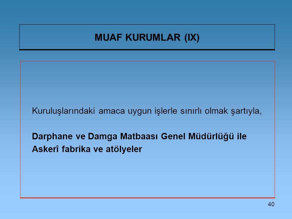 MUAF KURUMLAR (IX) Kuruluşlarındaki amaca uygun işlerle sınırlı olmak şartıyla, Darphane ve Damga Matbaası Genel Müdürlüğü ile.