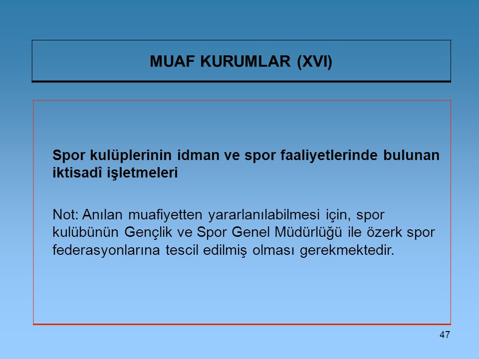 MUAF KURUMLAR (XVI) Spor kulüplerinin idman ve spor faaliyetlerinde bulunan iktisadî işletmeleri.