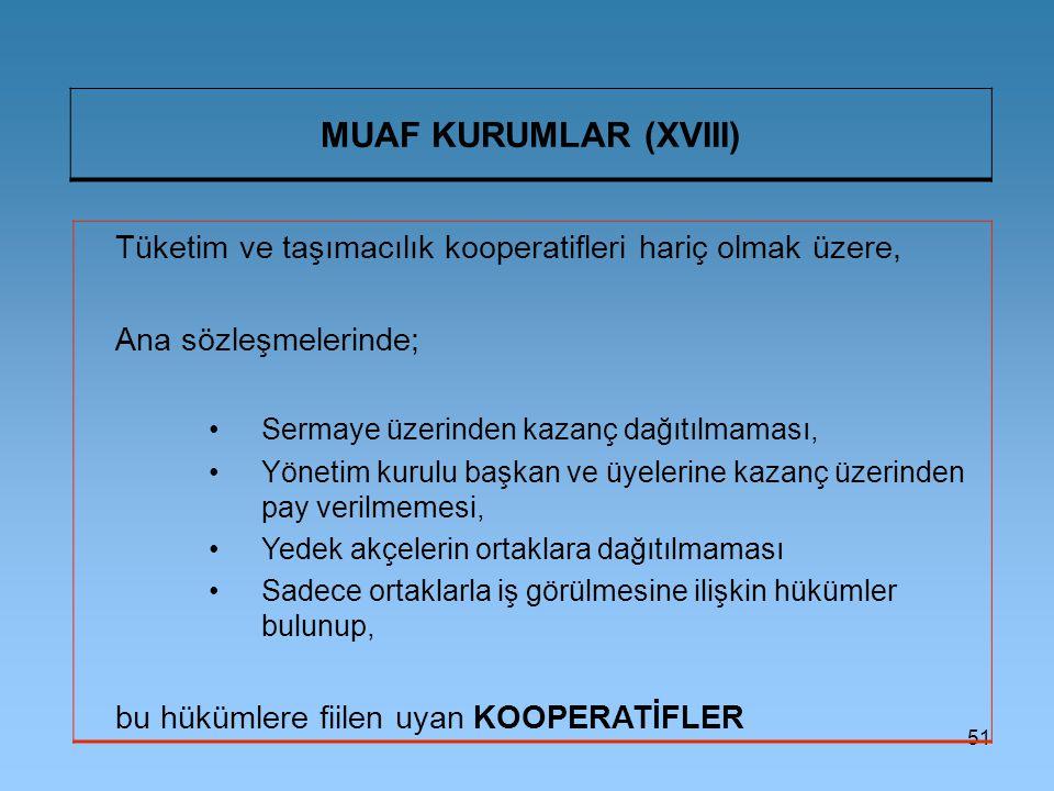 MUAF KURUMLAR (XVIII) Tüketim ve taşımacılık kooperatifleri hariç olmak üzere, Ana sözleşmelerinde;