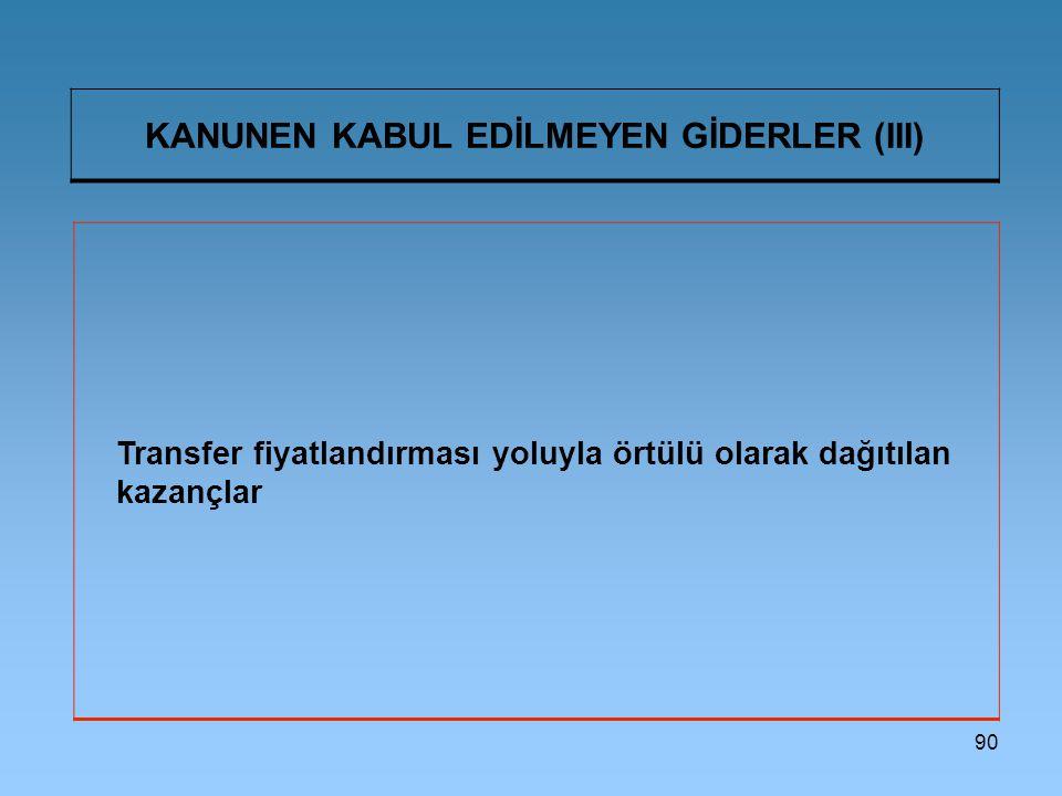 KANUNEN KABUL EDİLMEYEN GİDERLER (III)
