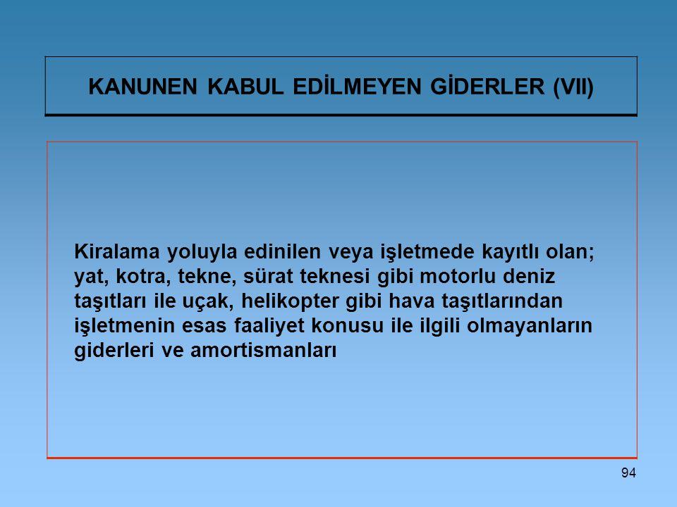 KANUNEN KABUL EDİLMEYEN GİDERLER (VII)
