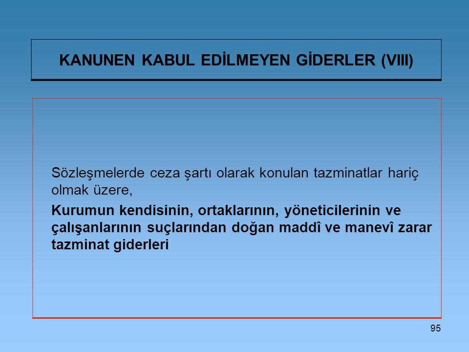 KANUNEN KABUL EDİLMEYEN GİDERLER (VIII)