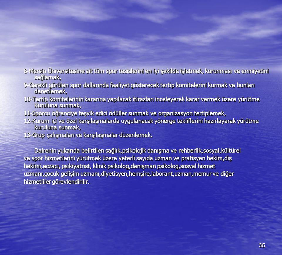 8-Mersin Üniversitesine ait tüm spor tesislerini en iyi şekilde işletmek, korunması ve emniyetini sağlamak,