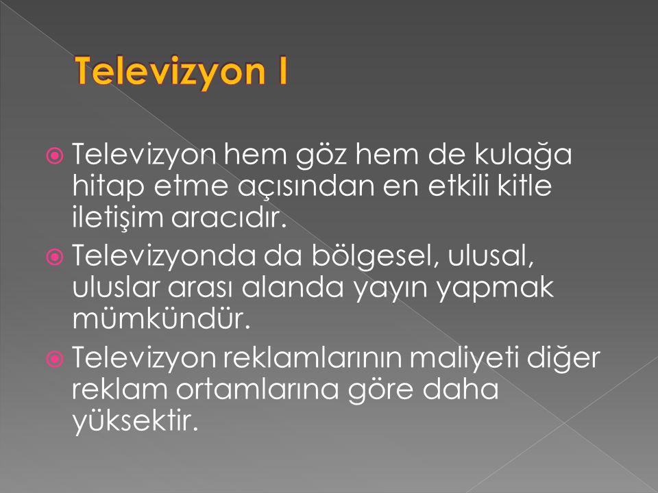 Televizyon I Televizyon hem göz hem de kulağa hitap etme açısından en etkili kitle iletişim aracıdır.
