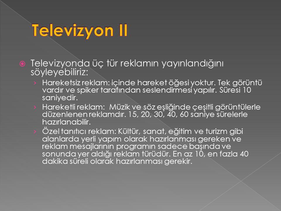 Televizyon II Televizyonda üç tür reklamın yayınlandığını söyleyebiliriz: