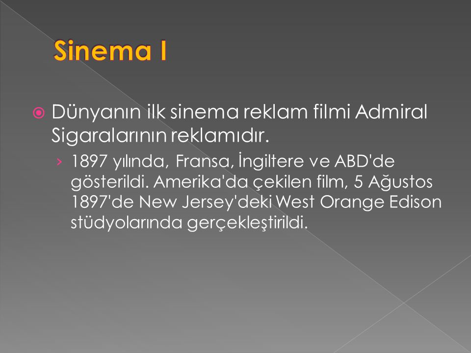 Sinema I Dünyanın ilk sinema reklam filmi Admiral Sigaralarının reklamıdır.