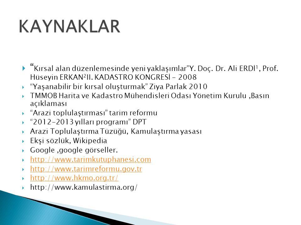 KAYNAKLAR Kırsal alan düzenlemesinde yeni yaklaşımlar Y. Doç. Dr. Ali ERDİ1, Prof. Hüseyin ERKAN2II. KADASTRO KONGRESİ - 2008.