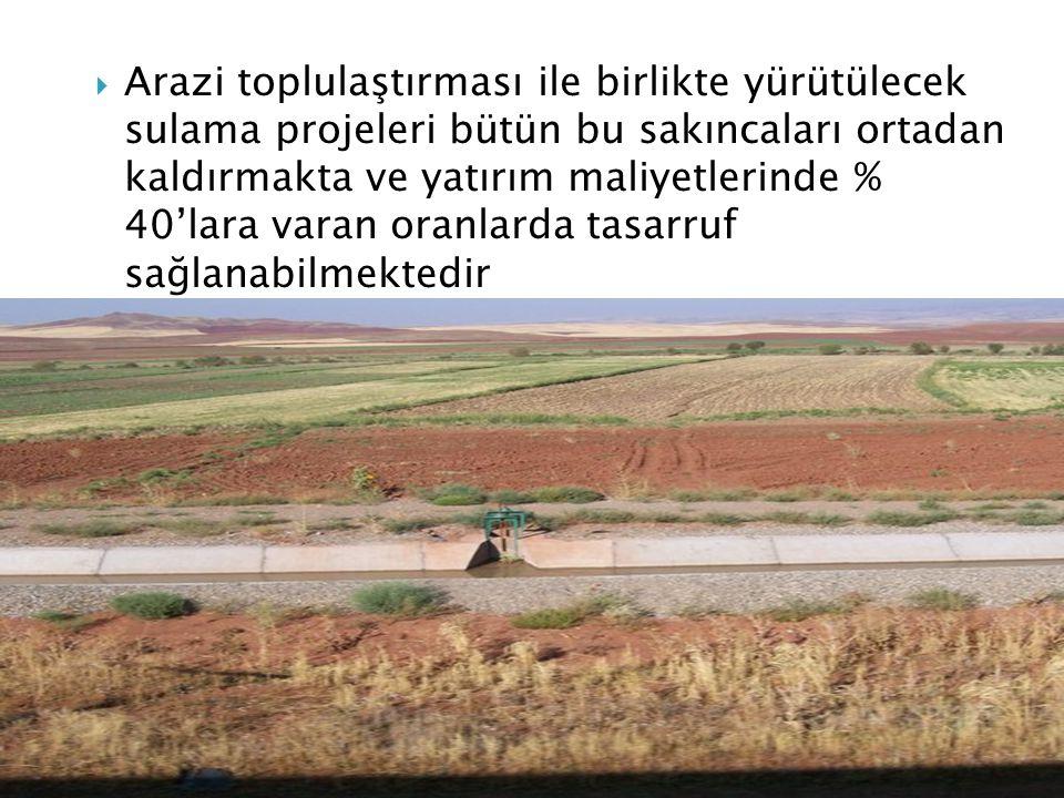 Arazi toplulaştırması ile birlikte yürütülecek sulama projeleri bütün bu sakıncaları ortadan kaldırmakta ve yatırım maliyetlerinde % 40'lara varan oranlarda tasarruf sağlanabilmektedir