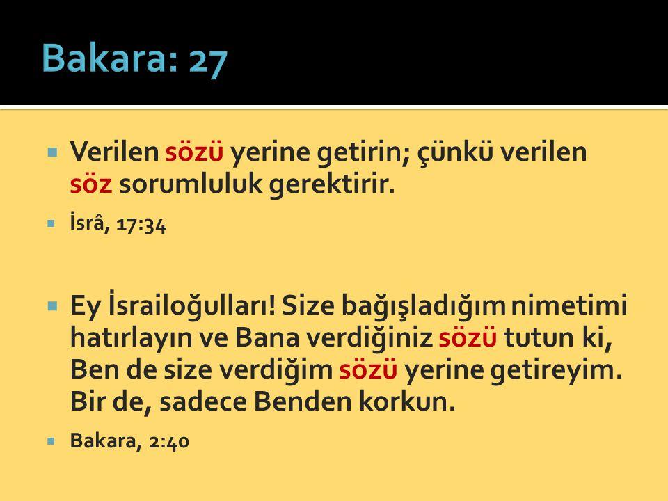 Bakara: 27 Verilen sözü yerine getirin; çünkü verilen söz sorumluluk gerektirir. İsrâ, 17:34.