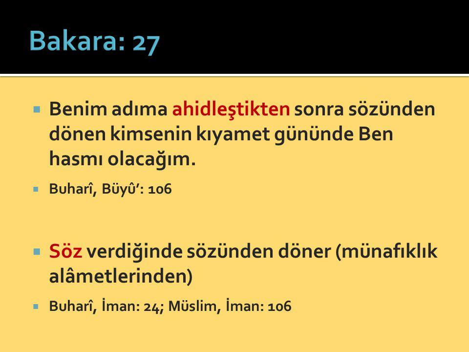 Bakara: 27 Benim adıma ahidleştikten sonra sözünden dönen kimsenin kıyamet gününde Ben hasmı olacağım.