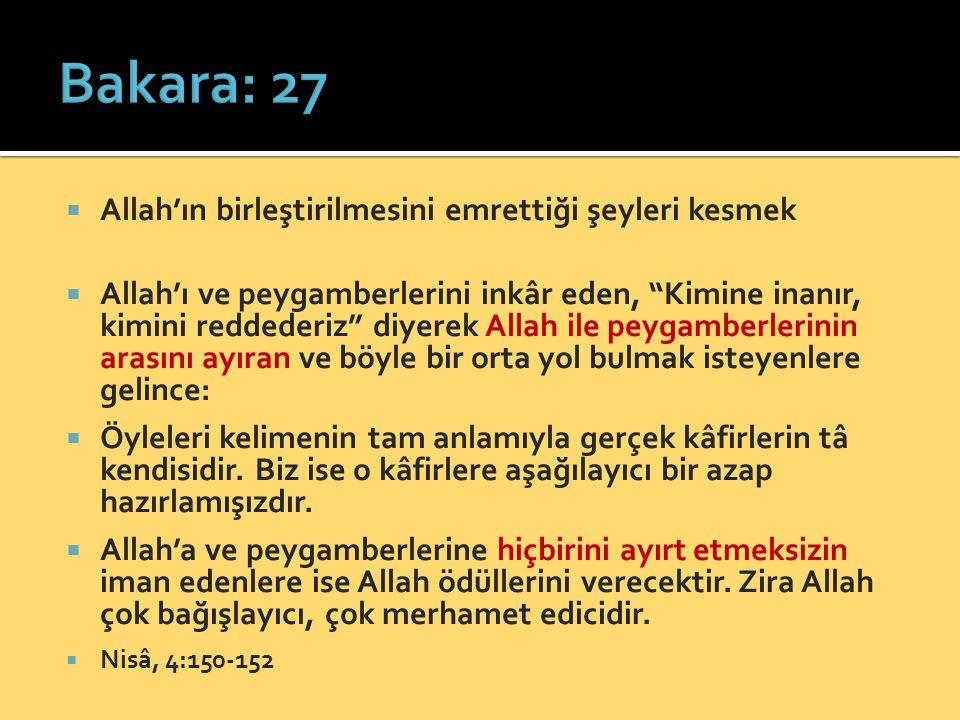 Bakara: 27 Allah'ın birleştirilmesini emrettiği şeyleri kesmek
