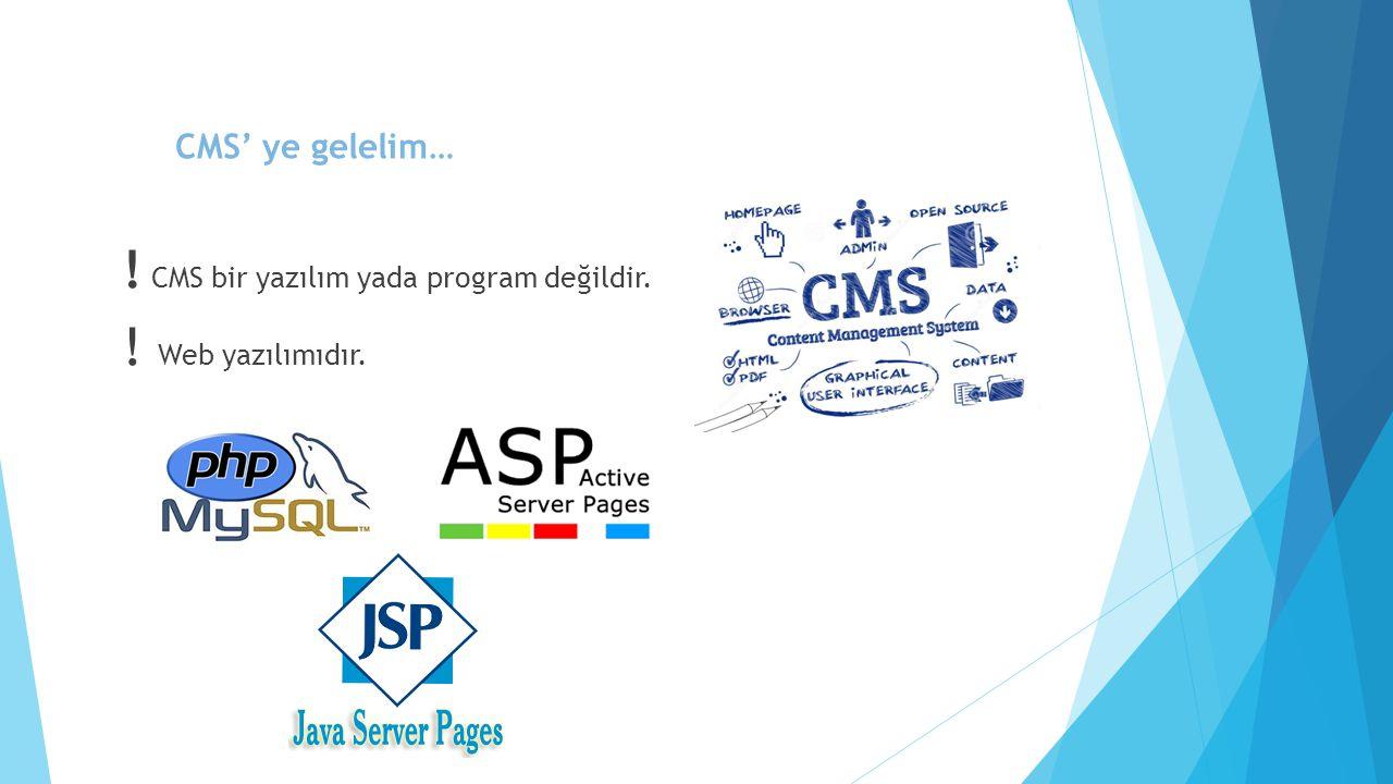 ! CMS bir yazılım yada program değildir. ! Web yazılımıdır.