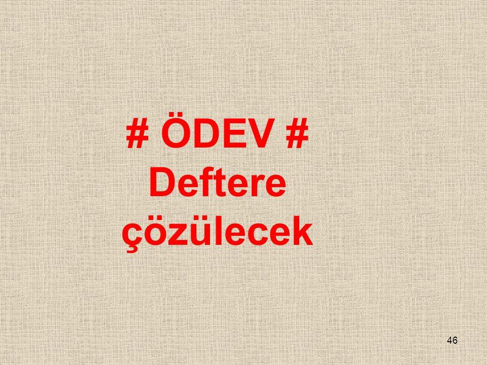 # ÖDEV # Deftere çözülecek