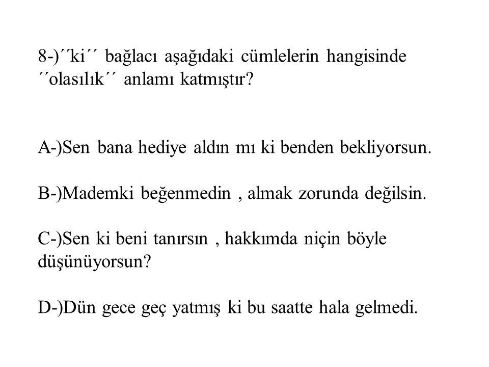 8-)´´ki´´ bağlacı aşağıdaki cümlelerin hangisinde ´´olasılık´´ anlamı katmıştır