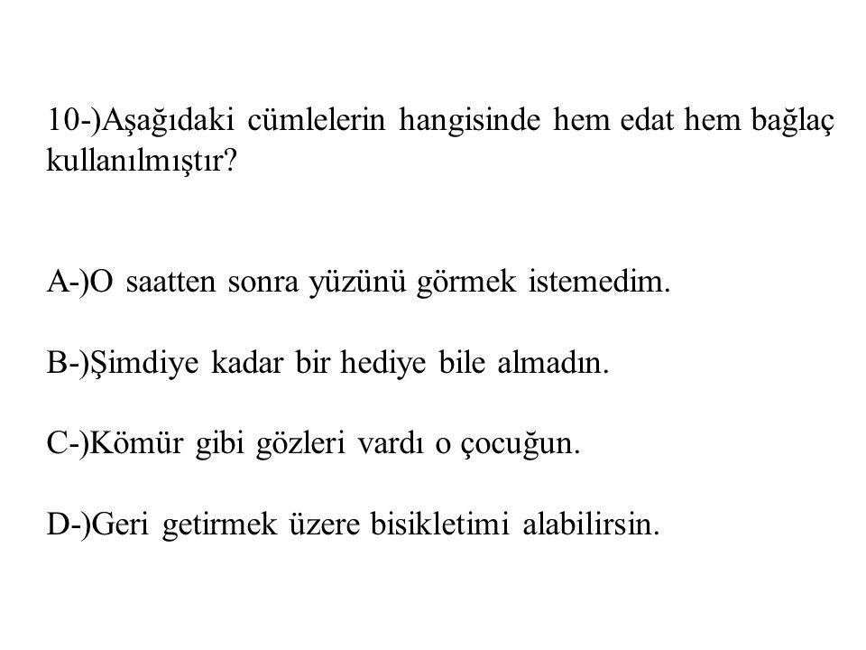 10-)Aşağıdaki cümlelerin hangisinde hem edat hem bağlaç kullanılmıştır