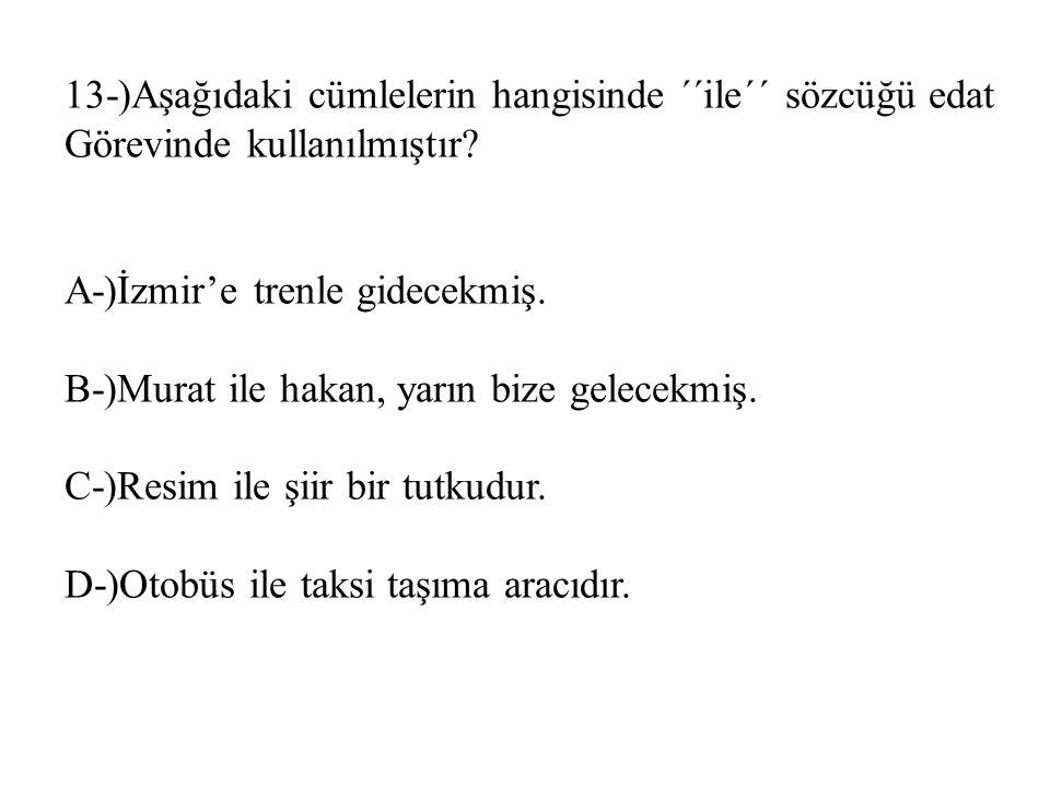 13-)Aşağıdaki cümlelerin hangisinde ´´ile´´ sözcüğü edat