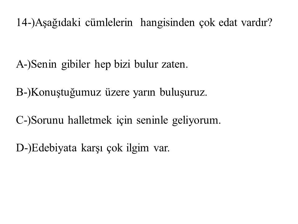 14-)Aşağıdaki cümlelerin hangisinden çok edat vardır