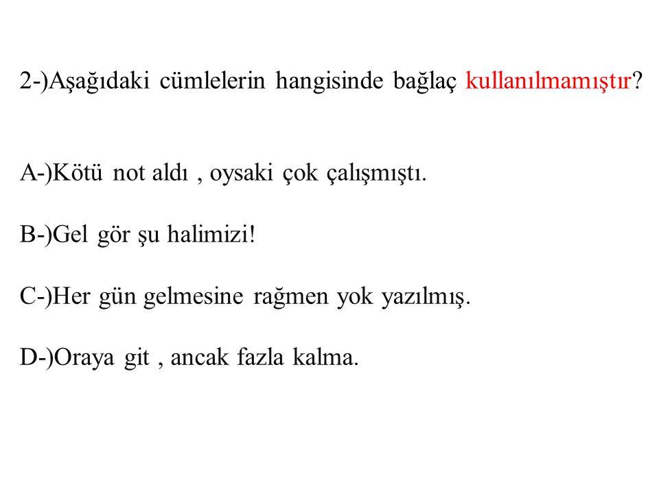 2-)Aşağıdaki cümlelerin hangisinde bağlaç kullanılmamıştır