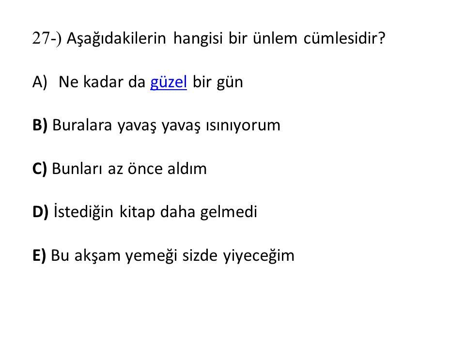 27-) Aşağıdakilerin hangisi bir ünlem cümlesidir