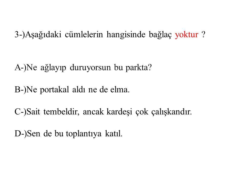 3-)Aşağıdaki cümlelerin hangisinde bağlaç yoktur