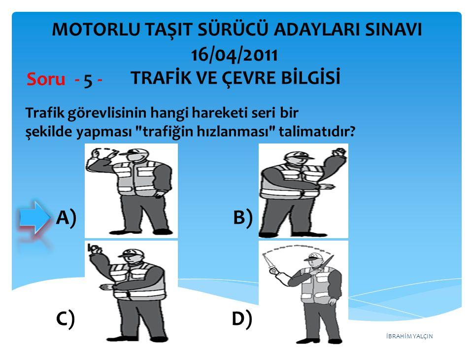 16/04/2011 A) B) C) D) MOTORLU TAŞIT SÜRÜCÜ ADAYLARI SINAVI