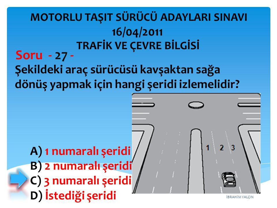 Soru - 27 - 16/04/2011 Şekildeki araç sürücüsü kavşaktan sağa