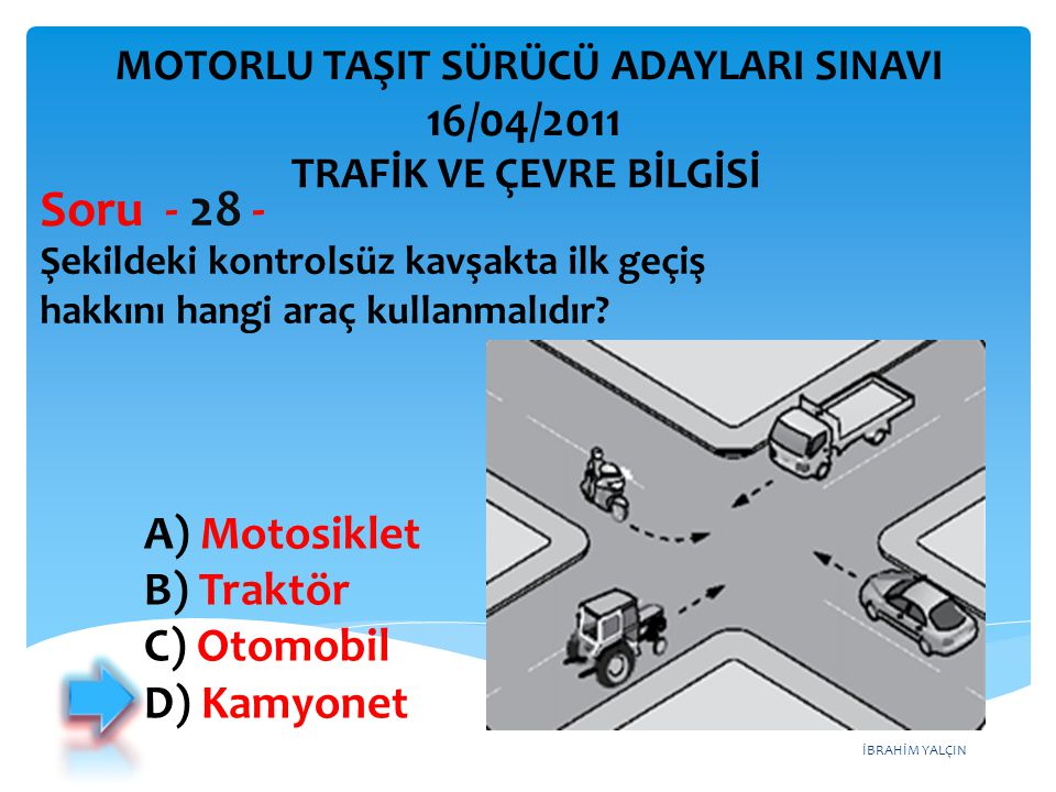 Soru - 28 - 16/04/2011 A) Motosiklet B) Traktör C) Otomobil