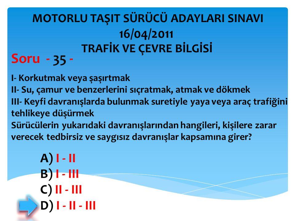 Soru - 35 - 16/04/2011 A) I - II B) I - III C) II - III