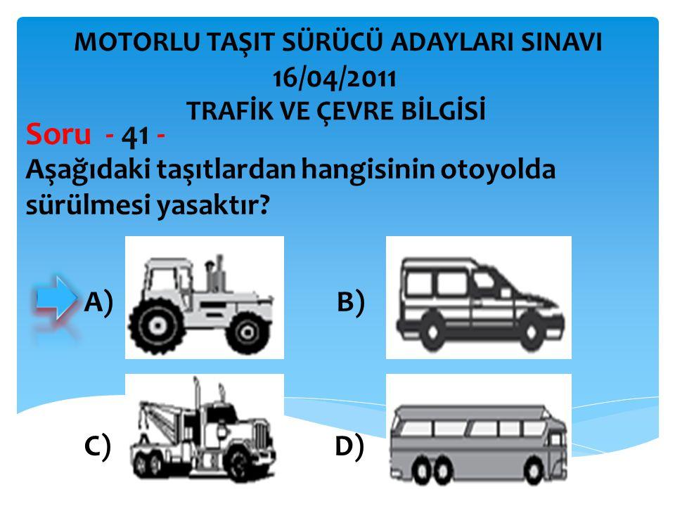 Soru - 41 - 16/04/2011 Aşağıdaki taşıtlardan hangisinin otoyolda