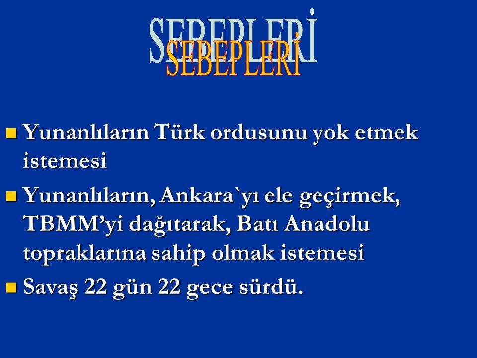 SEBEPLERİ Yunanlıların Türk ordusunu yok etmek istemesi.