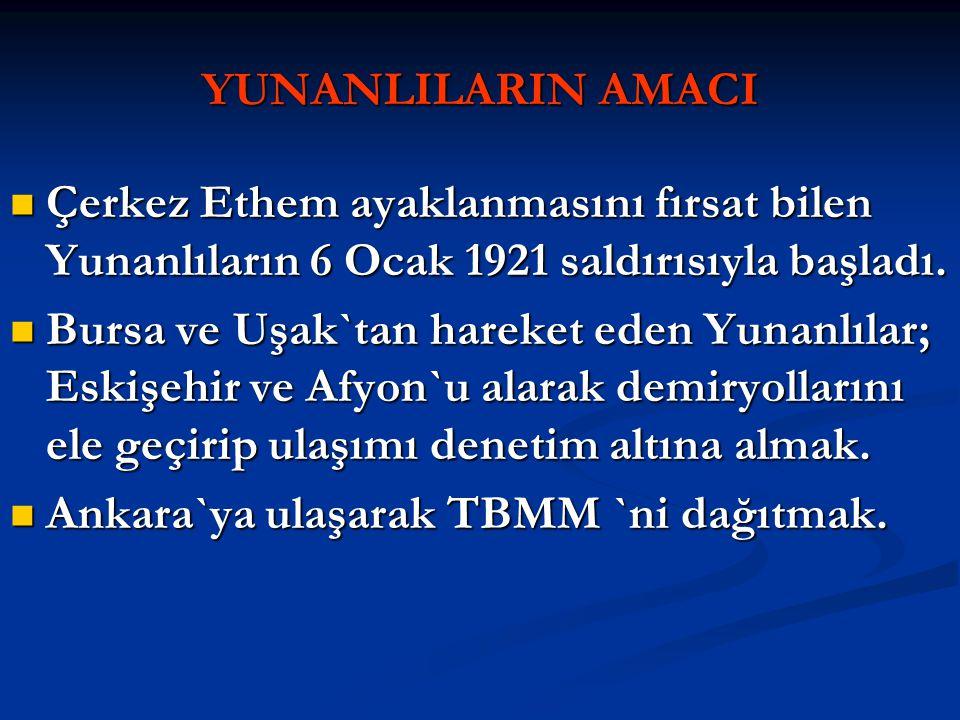 YUNANLILARIN AMACI Çerkez Ethem ayaklanmasını fırsat bilen Yunanlıların 6 Ocak 1921 saldırısıyla başladı.