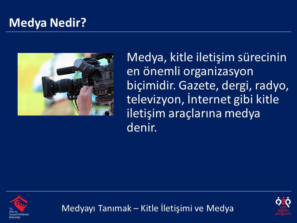 Medya, kitle iletişim sürecinin en önemli organizasyon