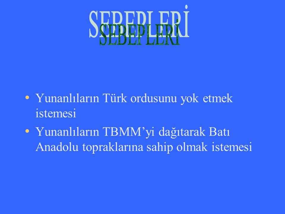 SEBEPLERİ Yunanlıların Türk ordusunu yok etmek istemesi
