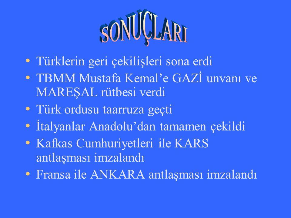 SONUÇLARI Türklerin geri çekilişleri sona erdi