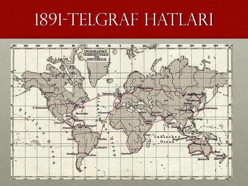1891-TELGRAF HATLARI http://www.telegraph-history.org/ KAYNAK: http://en.wikipedia.org/wiki/Electrical_telegraph, 5 Ekim 2014.