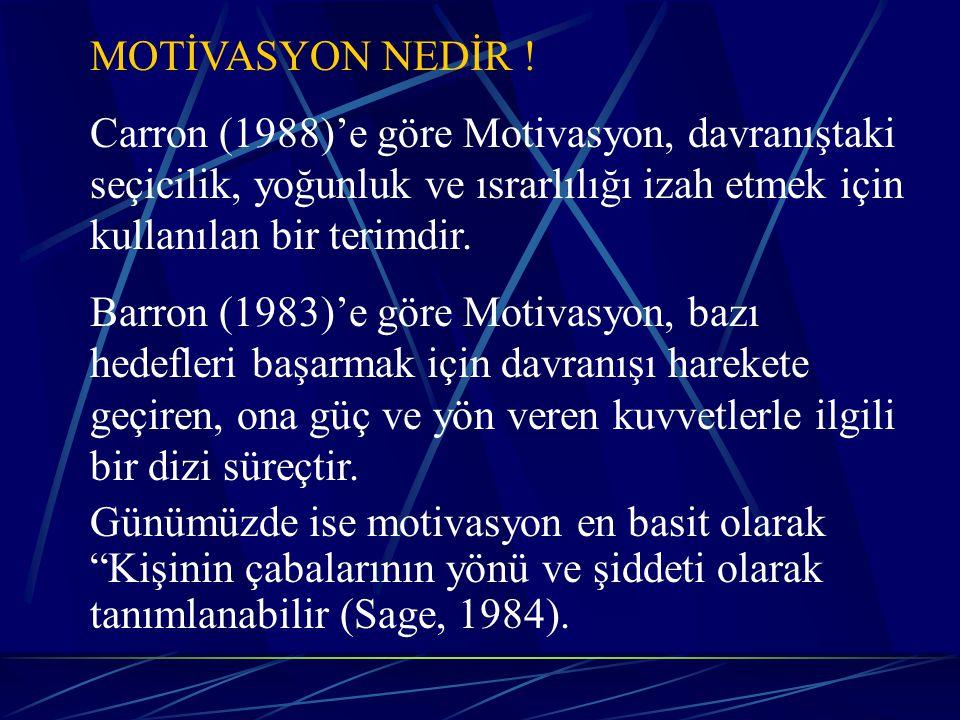 MOTİVASYON NEDİR ! Carron (1988)'e göre Motivasyon, davranıştaki seçicilik, yoğunluk ve ısrarlılığı izah etmek için kullanılan bir terimdir.