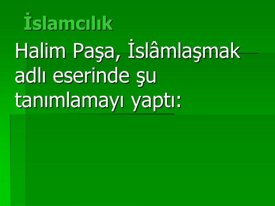 Halim Paşa, İslâmlaşmak adlı eserinde şu tanımlamayı yaptı: