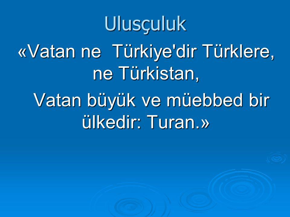 Ulusçuluk «Vatan ne Türkiye dir Türklere, ne Türkistan,