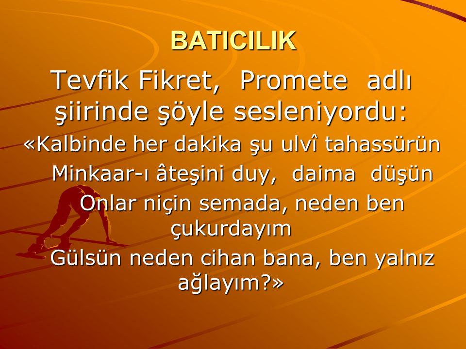 Tevfik Fikret, Promete adlı şiirinde şöyle sesleniyordu: