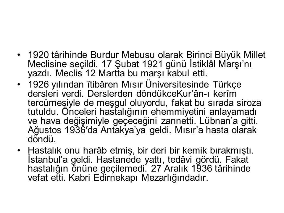 1920 târihinde Burdur Mebusu olarak Birinci Büyük Millet Meclisine seçildi. 17 Şubat 1921 günü İstiklâl Marşı'nı yazdı. Meclis 12 Martta bu marşı kabul etti.